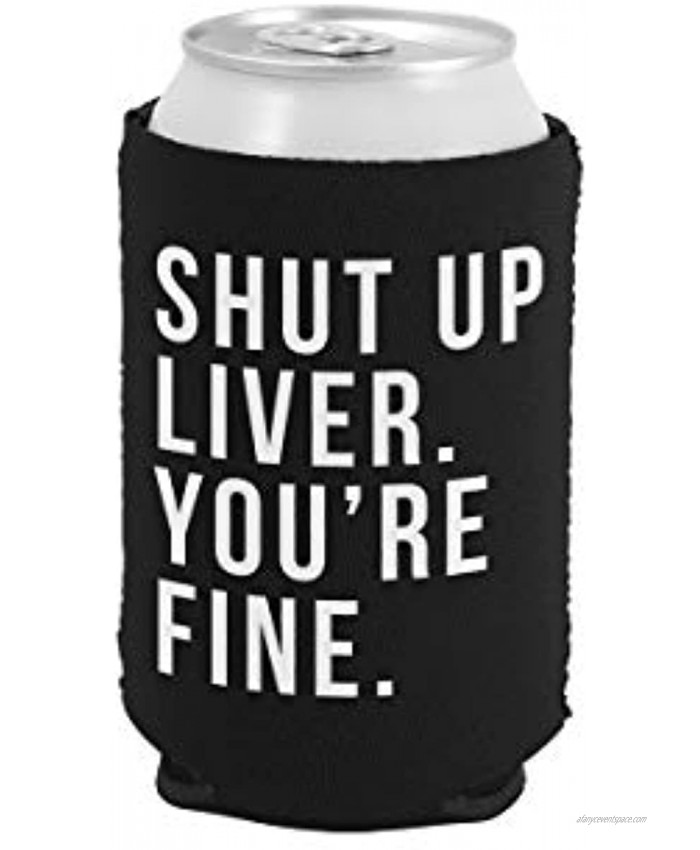 Shut Up Liver You're Fine Funny Can Coolie Black 1